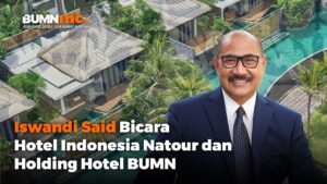 Breaking News; Iswandi Said Bicara Hotel Indonesia Natour dan Holding Hotel BUMN