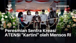 """Breaking News; Peresmian Sentra Kreasi ATENSI """"Kartini"""" oleh Mensos RI"""
