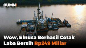 Wow, Elnusa Berhasil Cetak Laba Bersih Rp249 Miliar